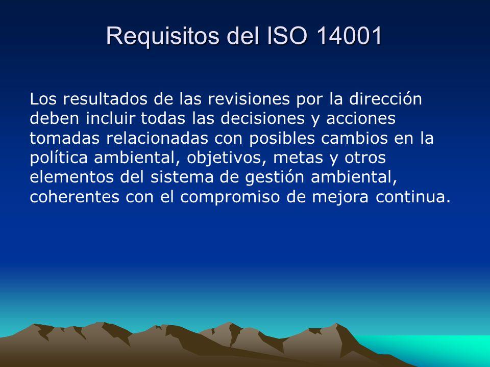 Requisitos del ISO 14001 Los resultados de las revisiones por la dirección deben incluir todas las decisiones y acciones tomadas relacionadas con posibles cambios en la política ambiental, objetivos, metas y otros elementos del sistema de gestión ambiental, coherentes con el compromiso de mejora continua.