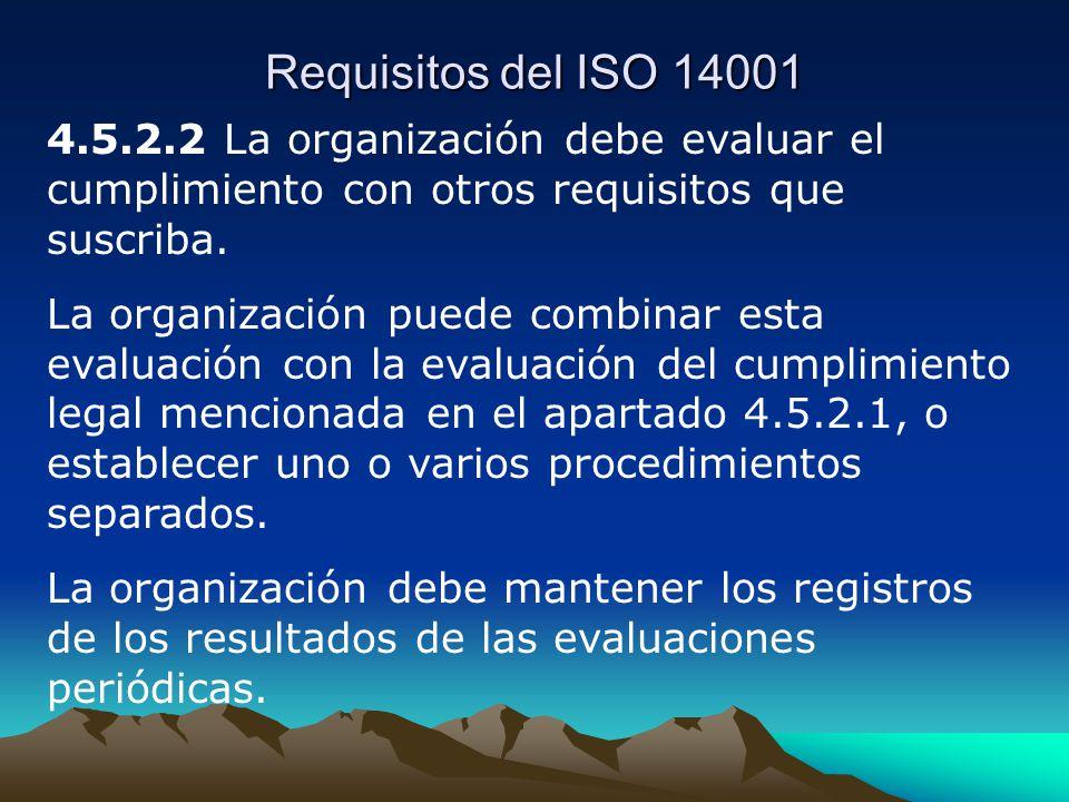 Requisitos del ISO 14001 4.5.2.2 La organización debe evaluar el cumplimiento con otros requisitos que suscriba.