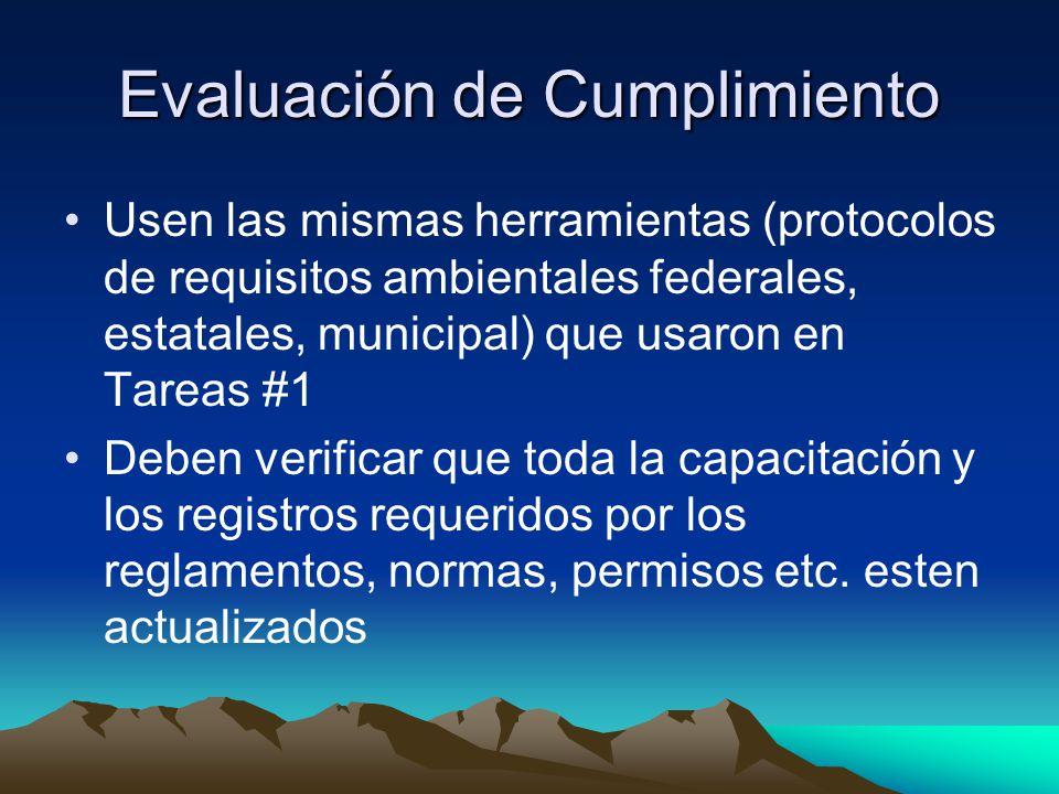 Evaluación de Cumplimiento Usen las mismas herramientas (protocolos de requisitos ambientales federales, estatales, municipal) que usaron en Tareas #1 Deben verificar que toda la capacitación y los registros requeridos por los reglamentos, normas, permisos etc.