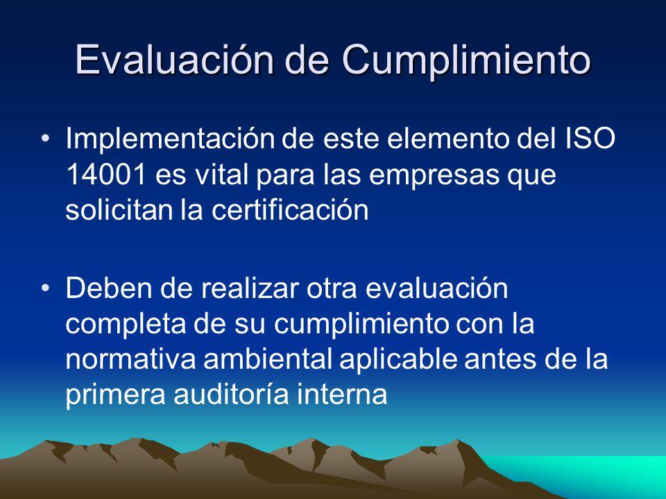 Evaluación de Cumplimiento Implementación de este elemento del ISO 14001 es vital para las empresas que solicitan la certificación Deben de realizar otra evaluación completa de su cumplimiento con la normativa ambiental aplicable antes de la primera auditoría interna