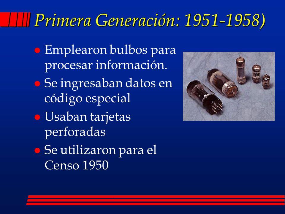 Generaciones de Computadoras l Primera Generación: 1951-1958 l Segunda Generación: 1959-1964 l Tercera Generación: 1964-1971 l Cuarta Generación: 1971-a la fecha