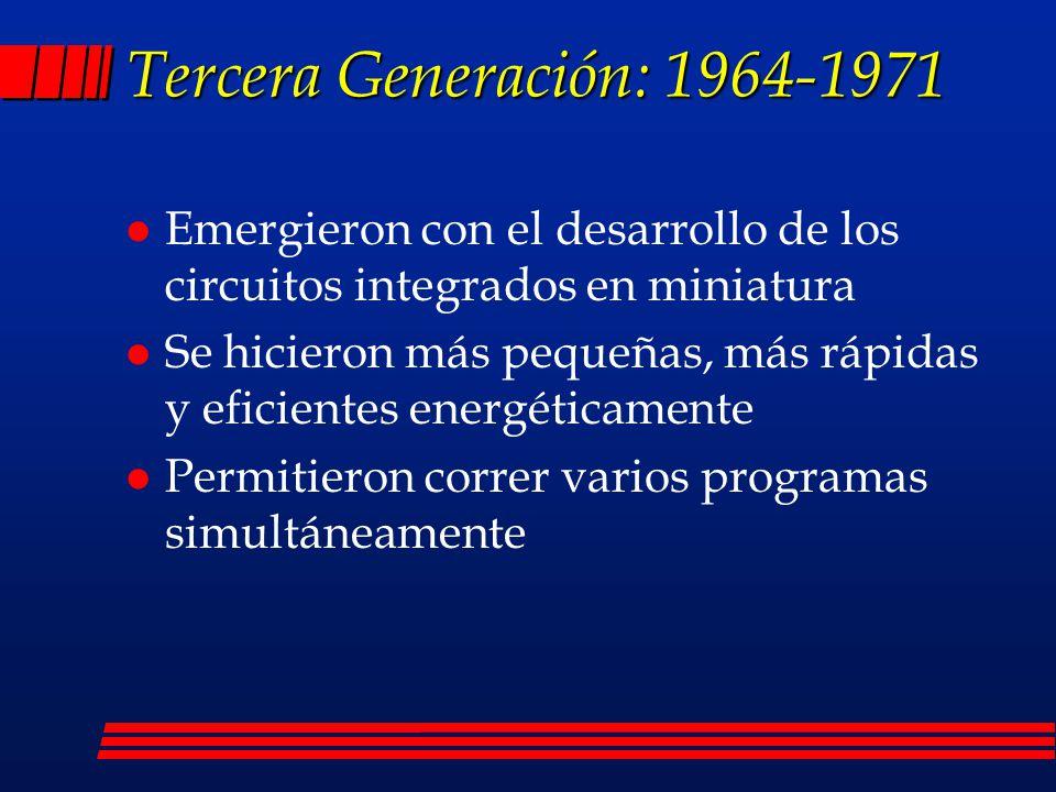 Segunda Generación: 1959-1964 l Usaban transistores lo que ayudó a hacerlas más pequeñas l Los programas de computadoras también mejoraron l Los programas podían transferirse de una computadora a otra l Se usaron en el primer simulador de vuelo de la Marina de E.E.U.U.