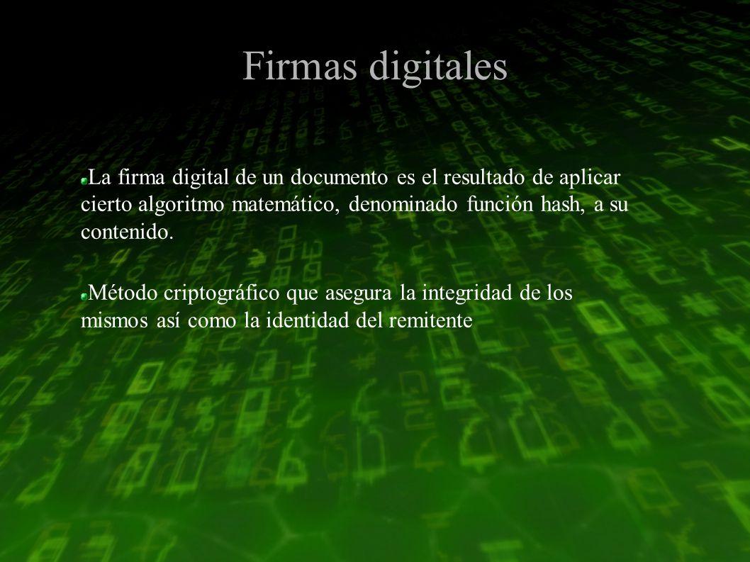 Firmas digitales La firma digital de un documento es el resultado de aplicar cierto algoritmo matemático, denominado función hash, a su contenido.
