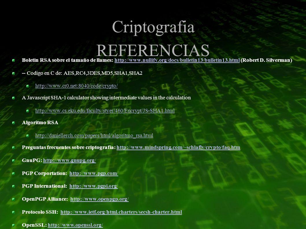 Criptografia REFERENCIAS Boletin RSA sobre el tamaño de llames: http://www.nullify.org/docs/bulletin13/bulletin13.html (Robert D.