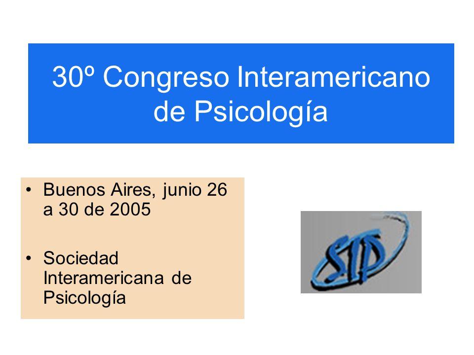 30º Congreso Interamericano de Psicología Buenos Aires, junio 26 a 30 de 2005 Sociedad Interamericana de Psicología