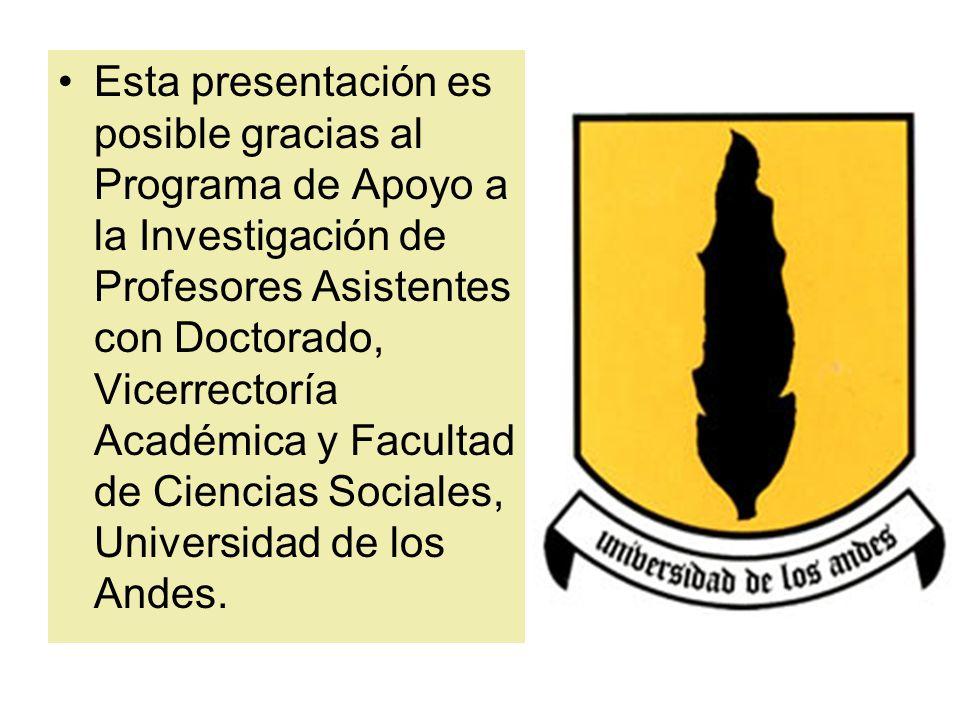Esta presentación es posible gracias al Programa de Apoyo a la Investigación de Profesores Asistentes con Doctorado, Vicerrectoría Académica y Facultad de Ciencias Sociales, Universidad de los Andes.