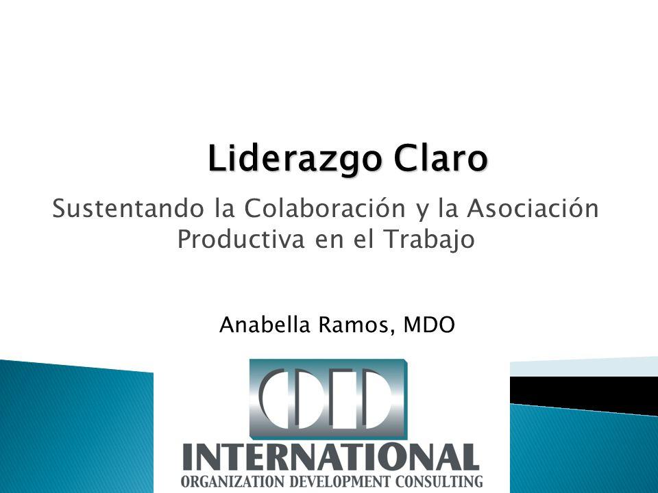 Sustentando la Colaboración y la Asociación Productiva en el Trabajo Anabella Ramos, MDO Liderazgo Claro