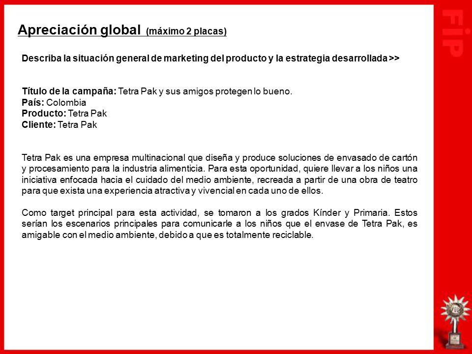 Apreciación global (máximo 2 placas) Describa la situación general de marketing del producto y la estrategia desarrollada >> Título de la campaña: Tetra Pak y sus amigos protegen lo bueno.