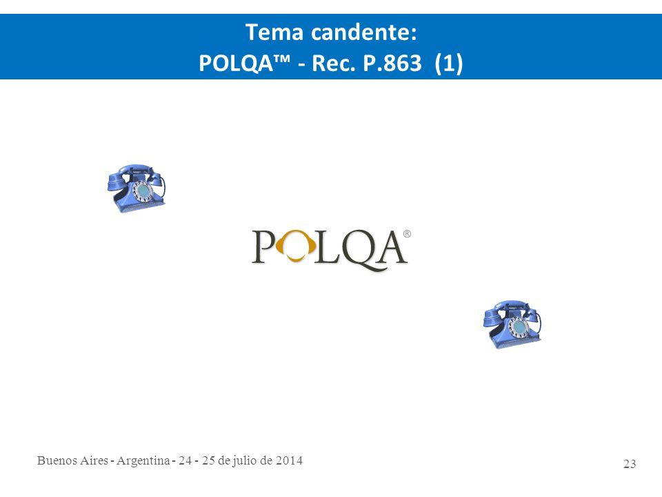 Buenos Aires - Argentina - 24 - 25 de julio de 2014 23 Tema candente: POLQA™ - Rec. P.863 (1)