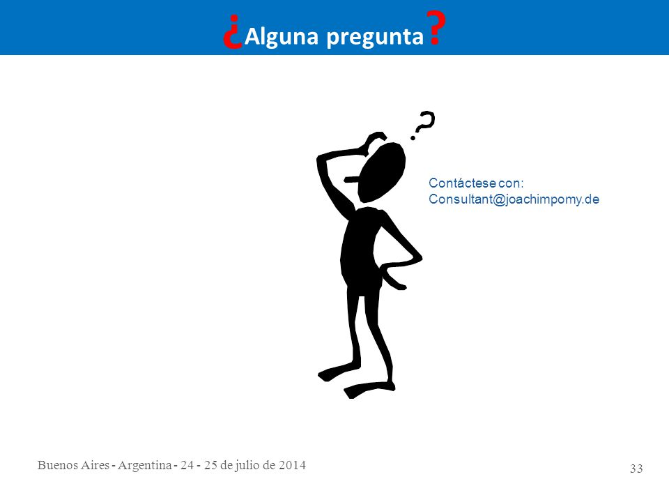 Buenos Aires - Argentina - 24 - 25 de julio de 2014 33 ¿ Alguna pregunta .