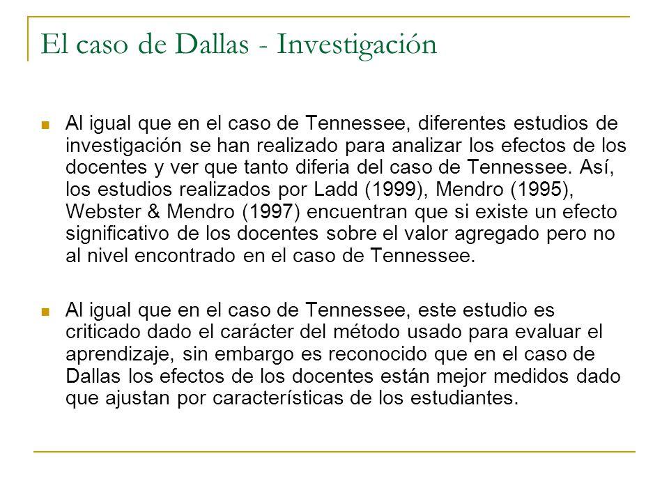El caso de Dallas - Investigación Al igual que en el caso de Tennessee, diferentes estudios de investigación se han realizado para analizar los efectos de los docentes y ver que tanto diferia del caso de Tennessee.