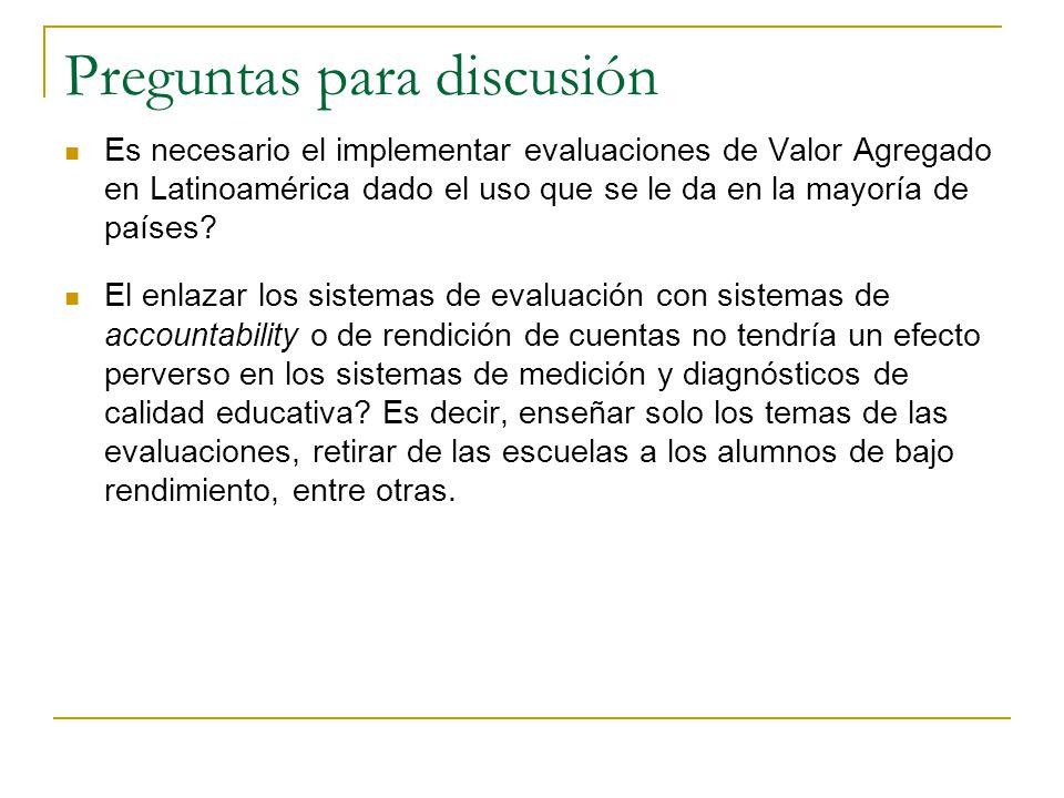 Preguntas para discusión Es necesario el implementar evaluaciones de Valor Agregado en Latinoamérica dado el uso que se le da en la mayoría de países.