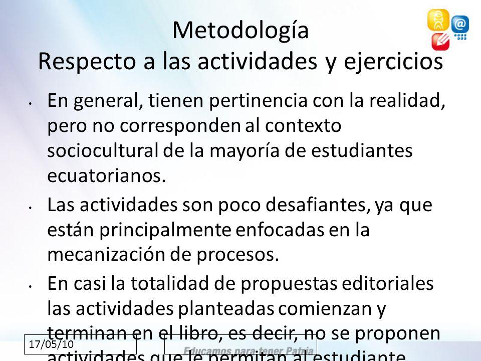 17/05/10 Metodología Respecto a las actividades y ejercicios En general, tienen pertinencia con la realidad, pero no corresponden al contexto sociocultural de la mayoría de estudiantes ecuatorianos.