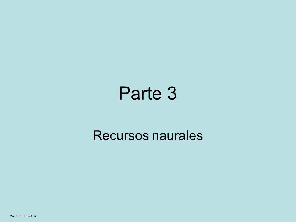 ©2012, TESCCC Parte 3 Recursos naurales