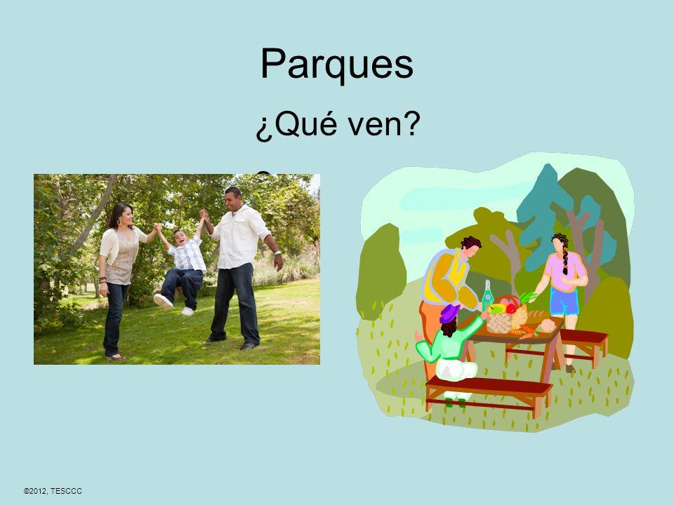 ©2012, TESCCC Parques ¿Qué ven