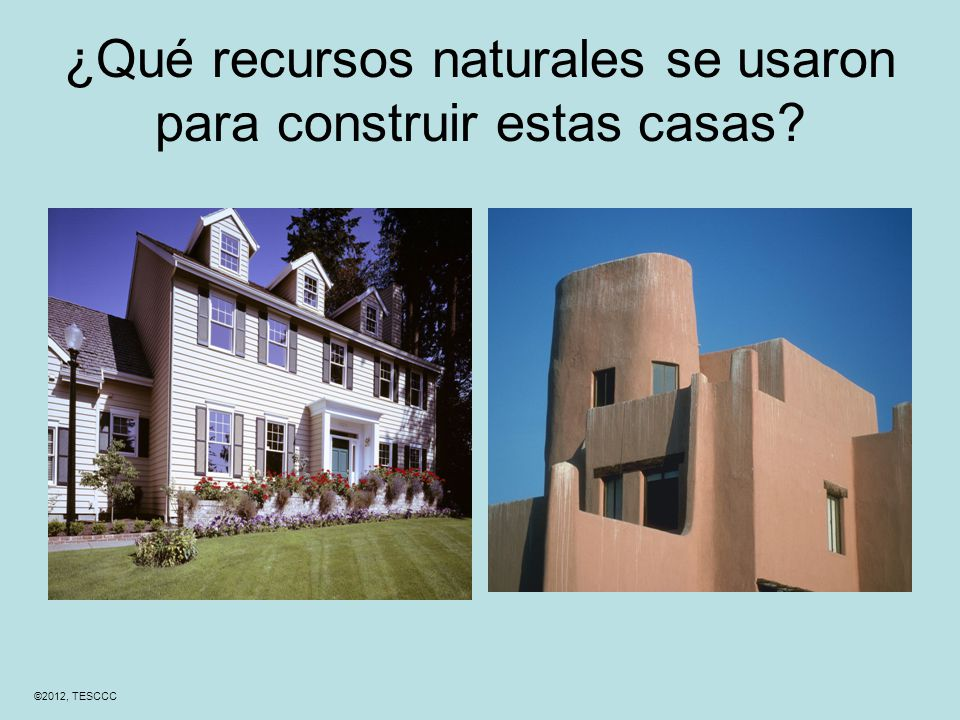 ¿Qué recursos naturales se usaron para construir estas casas ©2012, TESCCC