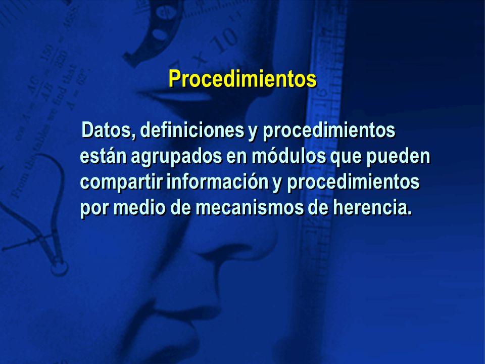 Procedimientos Datos, definiciones y procedimientos están agrupados en módulos que pueden compartir información y procedimientos por medio de mecanismos de herencia.