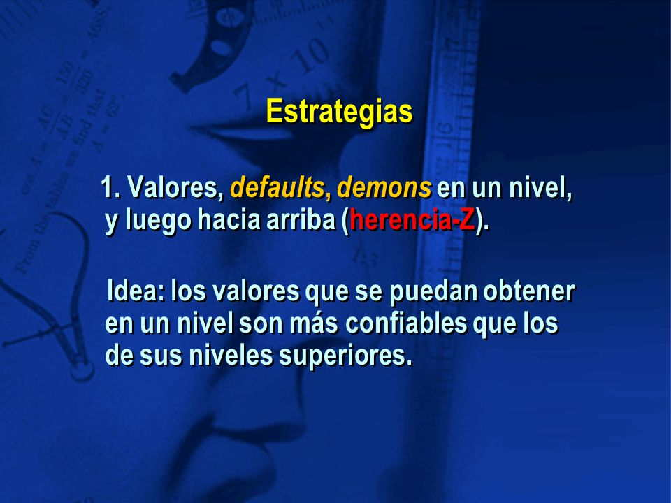 Estrategias 1. Valores, defaults, demons en un nivel, y luego hacia arriba (herencia-Z).