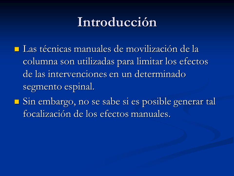 Introducción Las técnicas manuales de movilización de la columna son utilizadas para limitar los efectos de las intervenciones en un determinado segmento espinal.