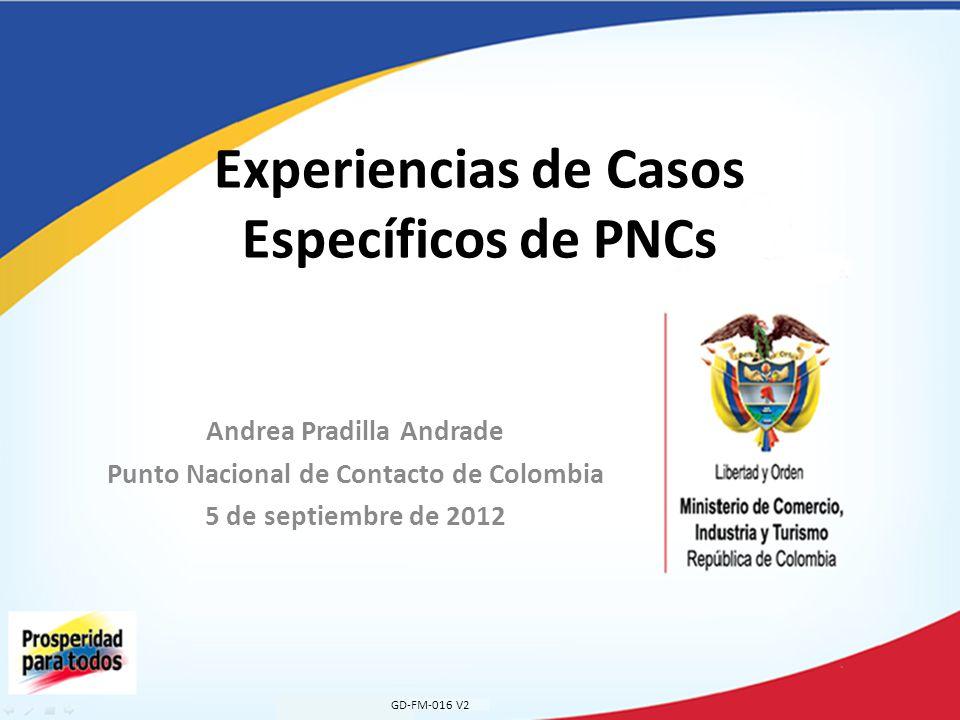 Andrea Pradilla Andrade Punto Nacional de Contacto de Colombia 5 de septiembre de 2012 Experiencias de Casos Específicos de PNCs GD-FM-016 V2