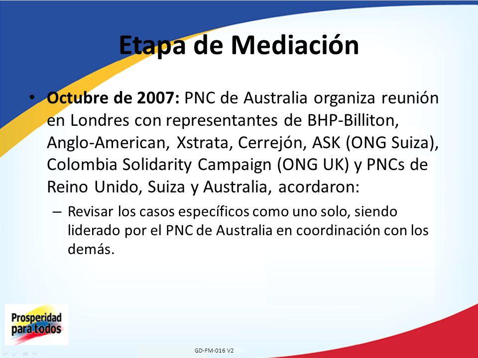 Etapa de Mediación Octubre de 2007: PNC de Australia organiza reunión en Londres con representantes de BHP-Billiton, Anglo-American, Xstrata, Cerrejón, ASK (ONG Suiza), Colombia Solidarity Campaign (ONG UK) y PNCs de Reino Unido, Suiza y Australia, acordaron: – Revisar los casos específicos como uno solo, siendo liderado por el PNC de Australia en coordinación con los demás.