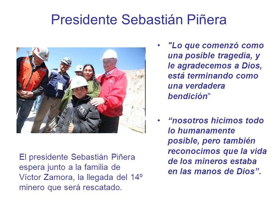 Presidente Sebastián Piñera Lo que comenzó como una posible tragedia, y le agradecemos a Dios, está terminando como una verdadera bendición nosotros hicimos todo lo humanamente posible, pero también reconocimos que la vida de los mineros estaba en las manos de Dios .