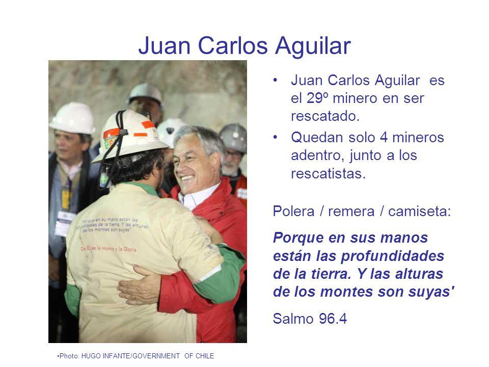 Juan Carlos Aguilar Juan Carlos Aguilar es el 29º minero en ser rescatado.