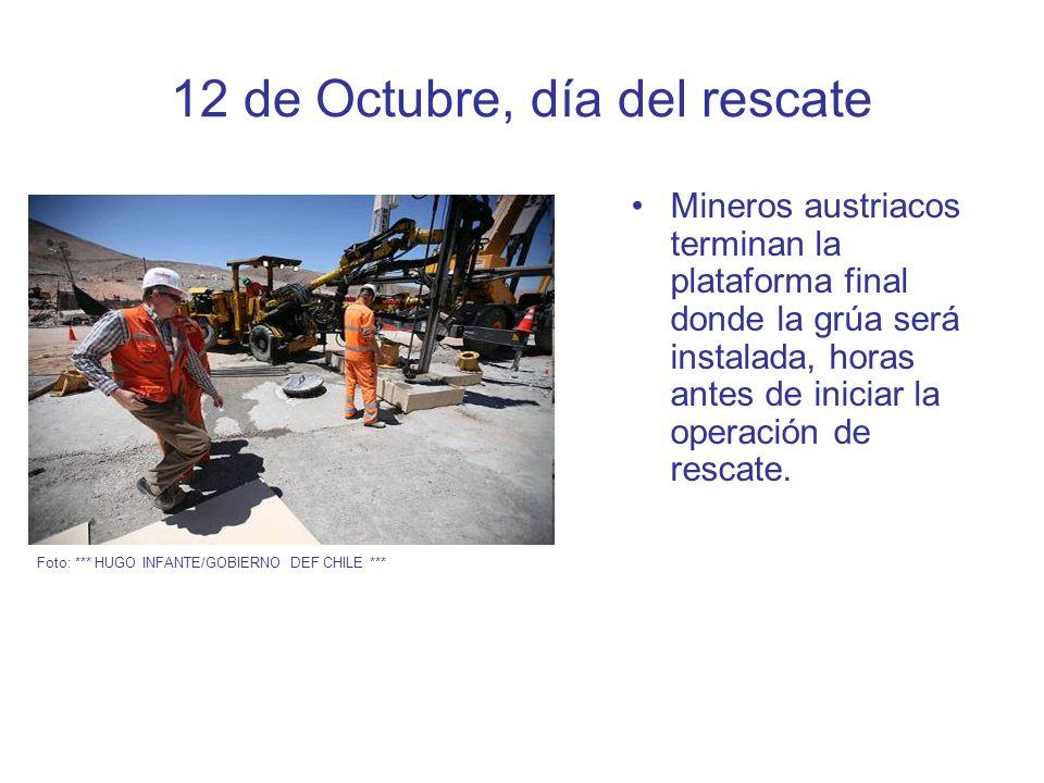 12 de Octubre, día del rescate Mineros austriacos terminan la plataforma final donde la grúa será instalada, horas antes de iniciar la operación de rescate.