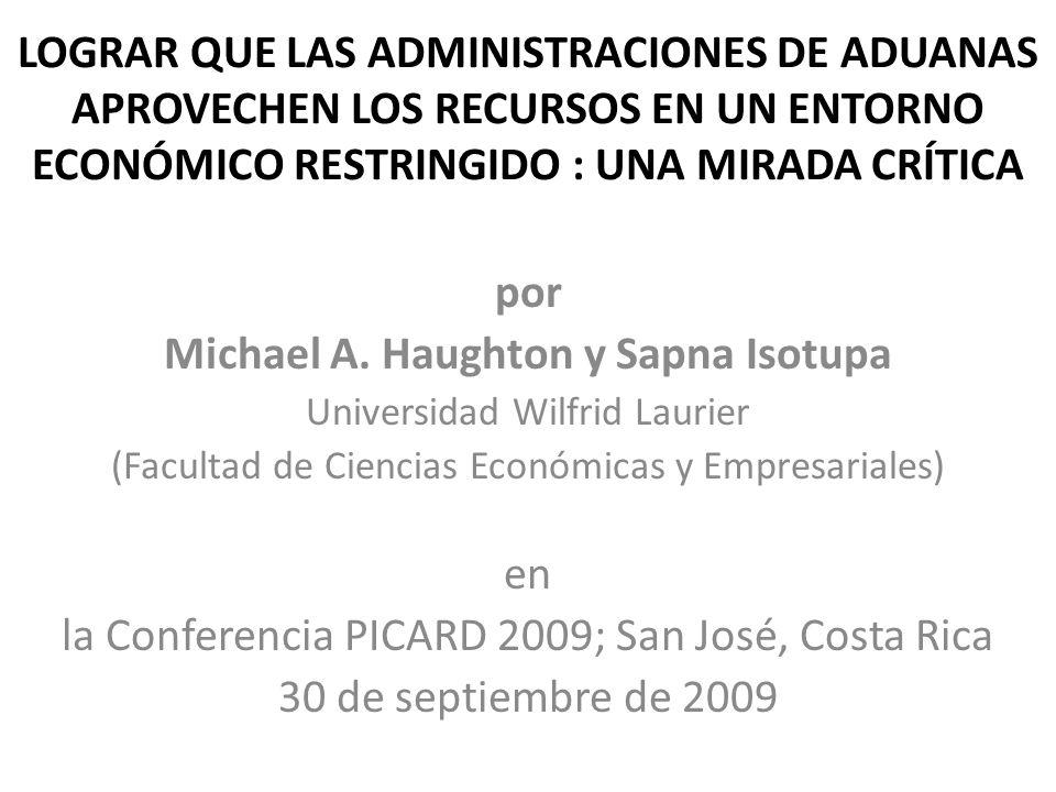 LOGRAR QUE LAS ADMINISTRACIONES DE ADUANAS APROVECHEN LOS RECURSOS EN UN ENTORNO ECONÓMICO RESTRINGIDO : UNA MIRADA CRÍTICA por Michael A.