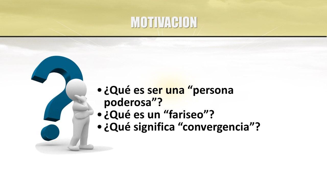 MOTIVACION ¿Qué es ser una persona poderosa ¿Qué es un fariseo ¿Qué significa convergencia