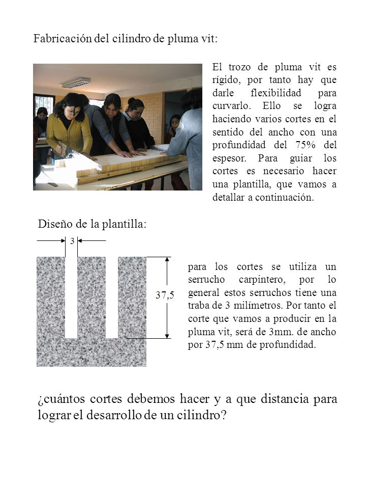 Fabricación del cilindro de pluma vit: El trozo de pluma vit es rígido, por tanto hay que darle flexibilidad para curvarlo.
