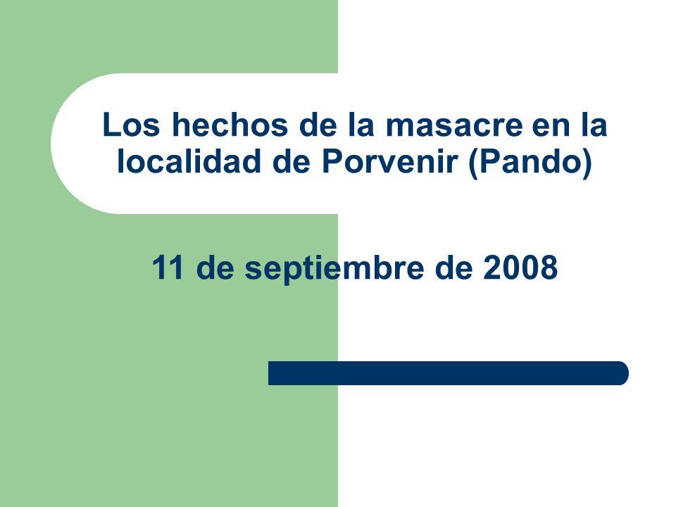 Los hechos de la masacre en la localidad de Porvenir (Pando) 11 de septiembre de 2008