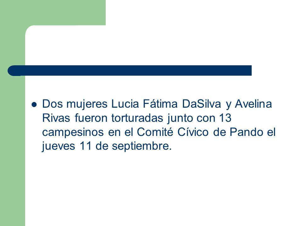 Dos mujeres Lucia Fátima DaSilva y Avelina Rivas fueron torturadas junto con 13 campesinos en el Comité Cívico de Pando el jueves 11 de septiembre.