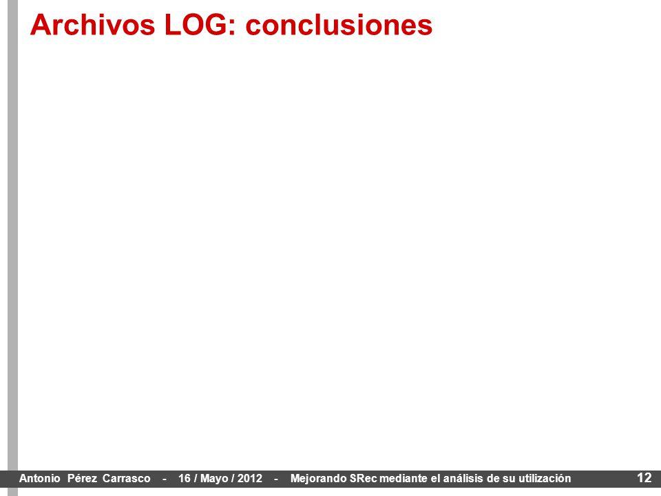 12 Antonio Pérez Carrasco - 16 / Mayo / 2012 - Mejorando SRec mediante el análisis de su utilización Archivos LOG: conclusiones