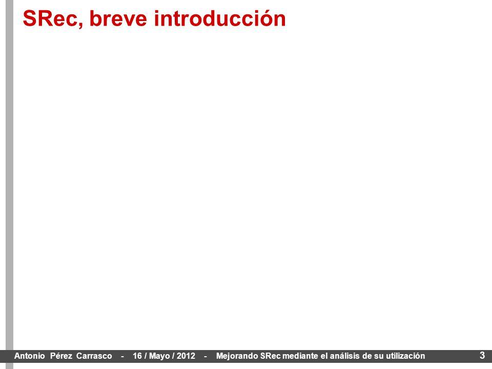 3 Antonio Pérez Carrasco - 16 / Mayo / 2012 - Mejorando SRec mediante el análisis de su utilización SRec, breve introducción