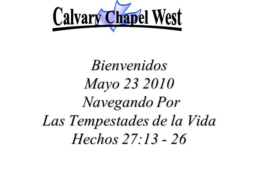 Bienvenidos Mayo 23 2010 Navegando Por Las Tempestades de la Vida Hechos 27:13 - 26