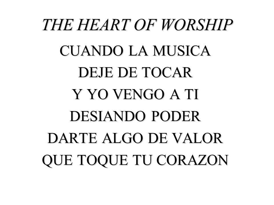 THE HEART OF WORSHIP CUANDO LA MUSICA DEJE DE TOCAR Y YO VENGO A TI DESIANDO PODER DARTE ALGO DE VALOR QUE TOQUE TU CORAZON