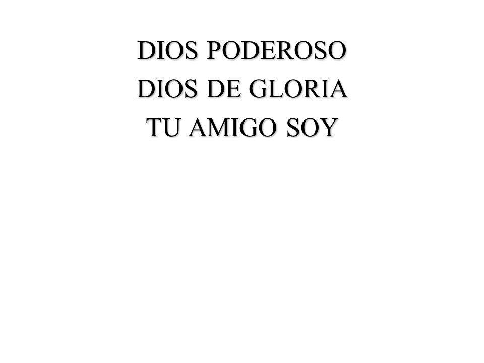 DIOS PODEROSO DIOS DE GLORIA TU AMIGO SOY