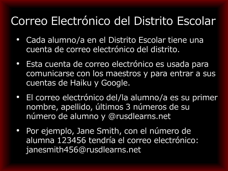 Correo Electrónico del Distrito Escolar Cada alumno/a en el Distrito Escolar tiene una cuenta de correo electrónico del distrito.