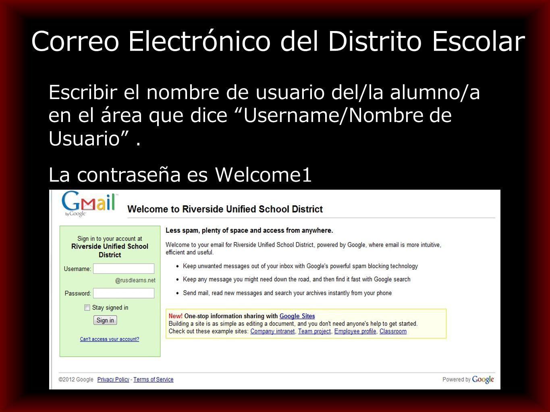 Correo Electrónico del Distrito Escolar Escribir el nombre de usuario del/la alumno/a en el área que dice Username/Nombre de Usuario .