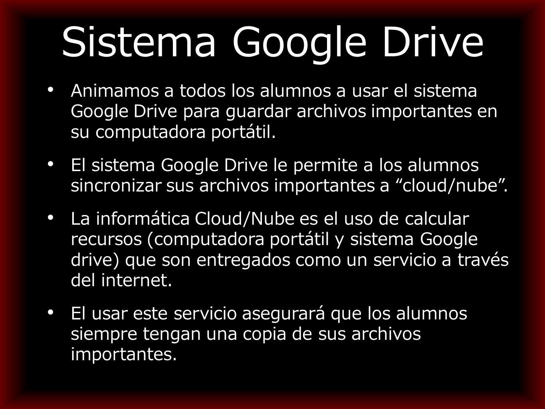 Sistema Google Drive Animamos a todos los alumnos a usar el sistema Google Drive para guardar archivos importantes en su computadora portátil.