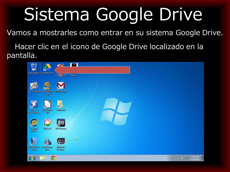 Sistema Google Drive Vamos a mostrarles como entrar en su sistema Google Drive.