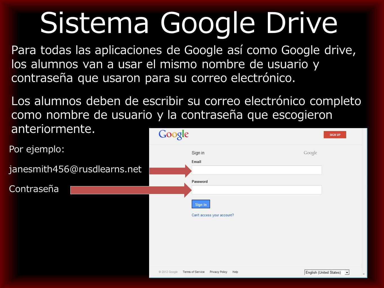 Sistema Google Drive Para todas las aplicaciones de Google así como Google drive, los alumnos van a usar el mismo nombre de usuario y contraseña que usaron para su correo electrónico.