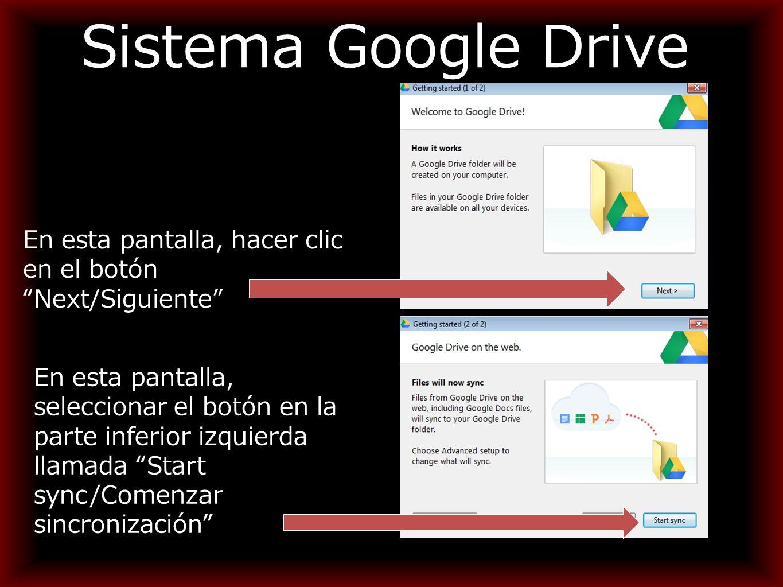 Sistema Google Drive En esta pantalla, hacer clic en el botón Next/Siguiente En esta pantalla, seleccionar el botón en la parte inferior izquierda llamada Start sync/Comenzar sincronización