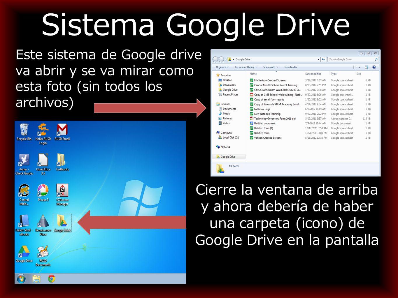 Sistema Google Drive Este sistema de Google drive va abrir y se va mirar como esta foto (sin todos los archivos) Cierre la ventana de arriba y ahora debería de haber una carpeta (icono) de Google Drive en la pantalla
