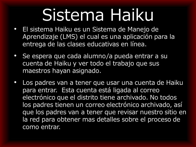 Sistema Haiku El sistema Haiku es un Sistema de Manejo de Aprendizaje (LMS) el cual es una aplicación para la entrega de las clases educativas en línea.