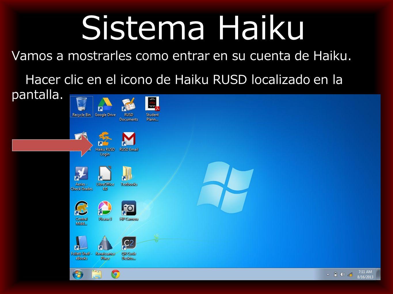 Sistema Haiku Vamos a mostrarles como entrar en su cuenta de Haiku.