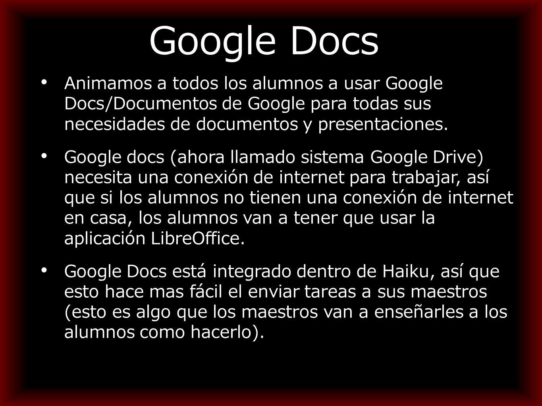 Google Docs Animamos a todos los alumnos a usar Google Docs/Documentos de Google para todas sus necesidades de documentos y presentaciones.