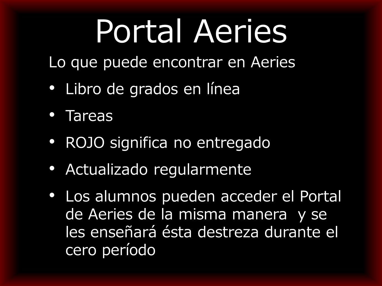 Portal Aeries Lo que puede encontrar en Aeries Libro de grados en línea Tareas ROJO significa no entregado Actualizado regularmente Los alumnos pueden acceder el Portal de Aeries de la misma manera y se les enseñará ésta destreza durante el cero período