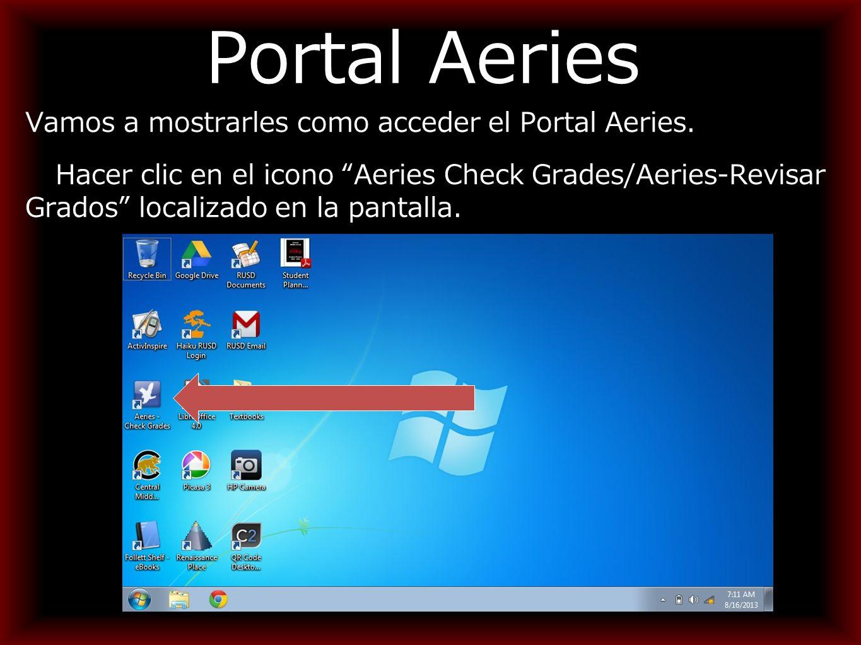 Portal Aeries Vamos a mostrarles como acceder el Portal Aeries.